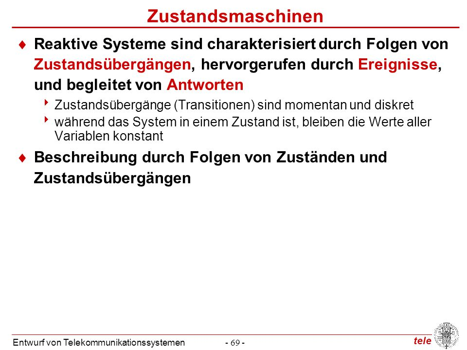 tele Entwurf von Telekommunikationssystemen- 69 - Zustandsmaschinen  Reaktive Systeme sind charakterisiert durch Folgen von Zustandsübergängen, hervo