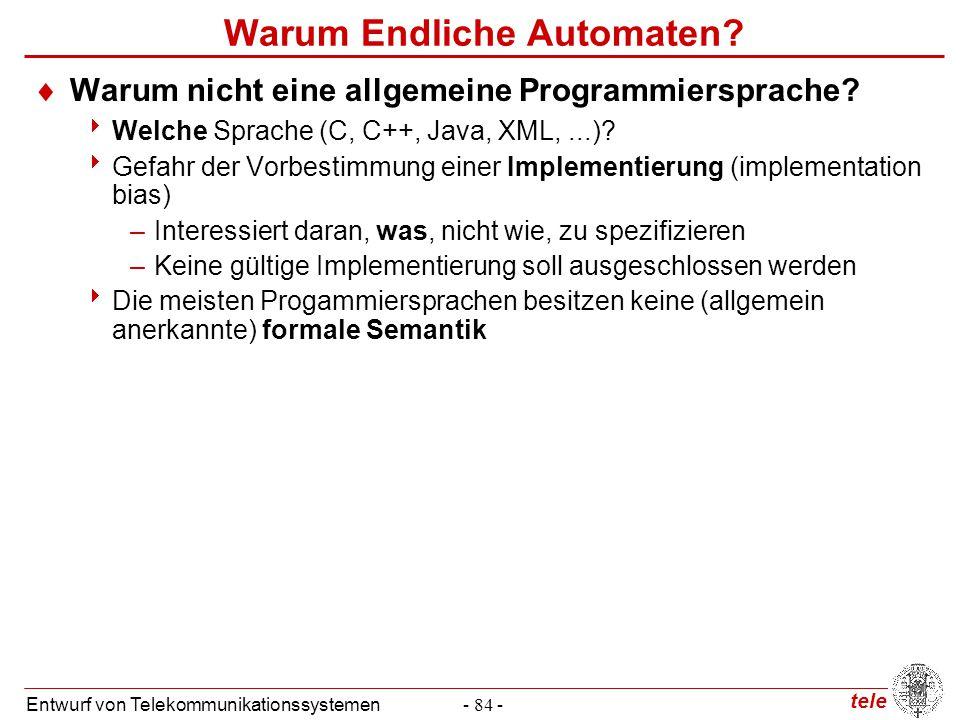 tele Entwurf von Telekommunikationssystemen- 84 - Warum Endliche Automaten?  Warum nicht eine allgemeine Programmiersprache?  Welche Sprache (C, C++