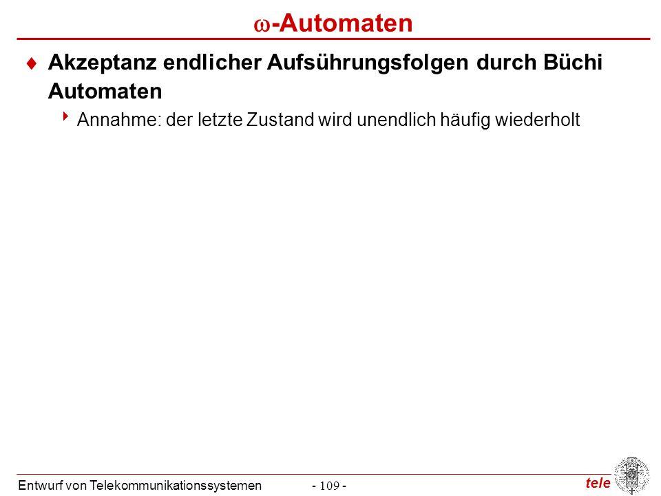 tele Entwurf von Telekommunikationssystemen- 109 -  -Automaten  Akzeptanz endlicher Aufsührungsfolgen durch Büchi Automaten  Annahme: der letzte Zu