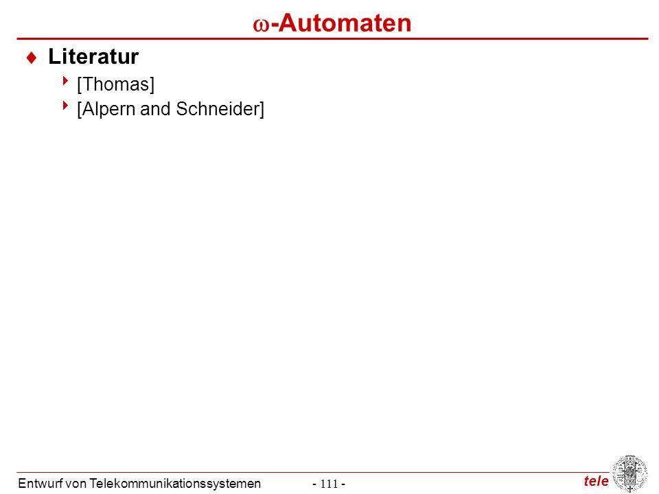 tele Entwurf von Telekommunikationssystemen- 111 -  -Automaten  Literatur  [Thomas]  [Alpern and Schneider]