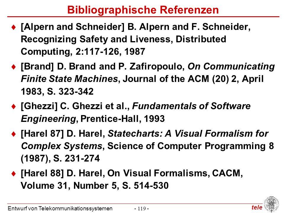 tele Entwurf von Telekommunikationssystemen- 119 - Bibliographische Referenzen  [Alpern and Schneider] B. Alpern and F. Schneider, Recognizing Safety