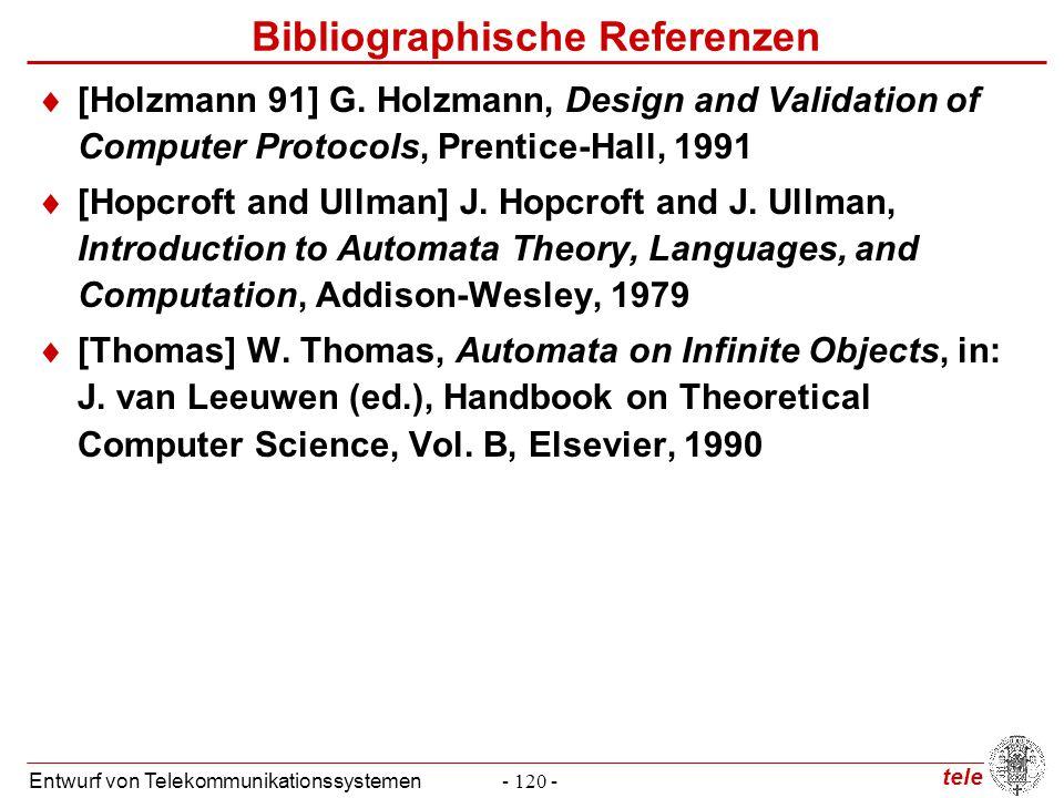 tele Entwurf von Telekommunikationssystemen- 120 - Bibliographische Referenzen  [Holzmann 91] G. Holzmann, Design and Validation of Computer Protocol
