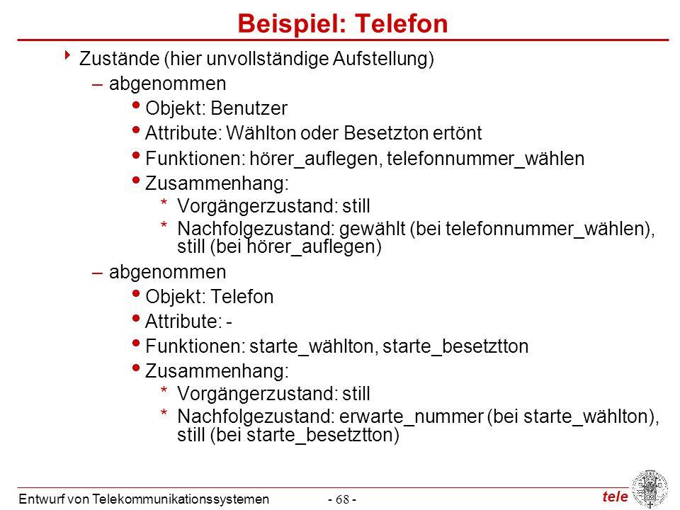 tele Entwurf von Telekommunikationssystemen- 68 - Beispiel: Telefon  Zustände (hier unvollständige Aufstellung) –abgenommen  Objekt: Benutzer  Attr