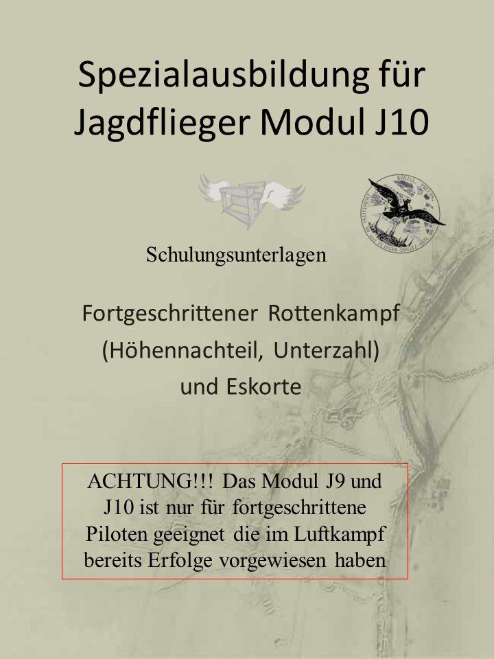 Spezialausbildung für Jagdflieger Modul J10 Fortgeschrittener Rottenkampf (Höhennachteil, Unterzahl) und Eskorte ACHTUNG!!! Das Modul J9 und J10 ist n