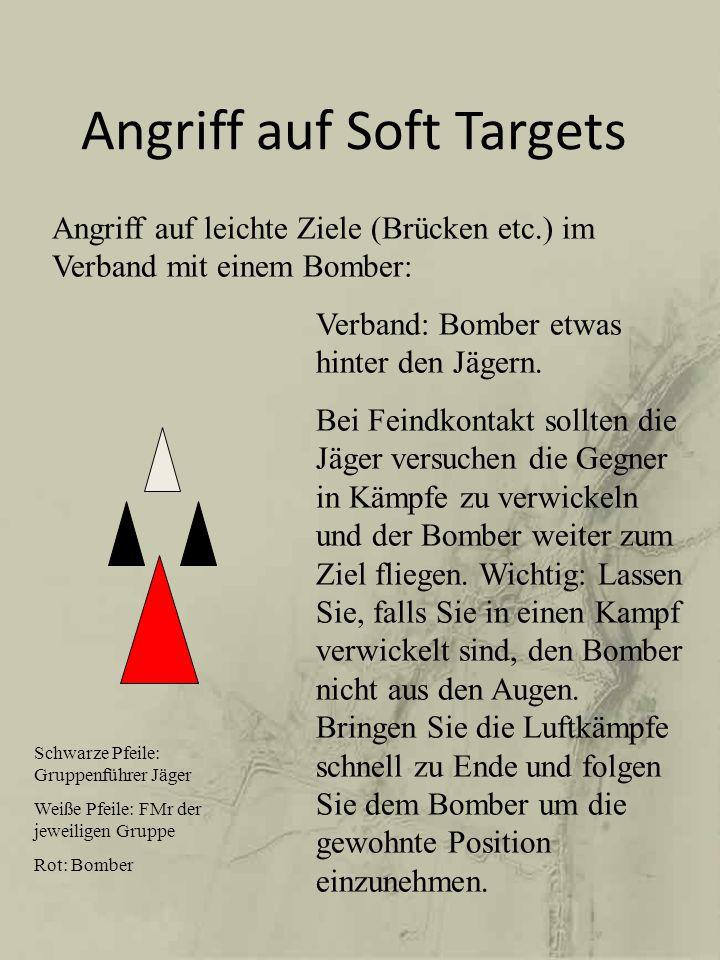 Angriff auf Soft Targets Angriff auf leichte Ziele (Brücken etc.) im Verband mit einem Bomber: Verband: Bomber etwas hinter den Jägern. Bei Feindkonta