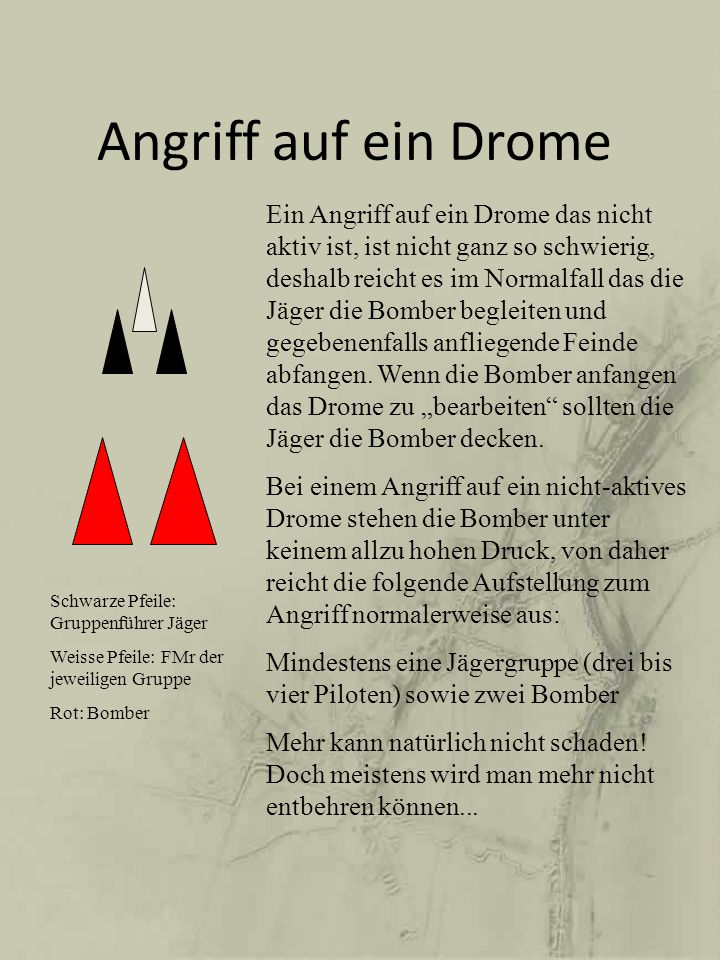 Angriff auf ein Drome Ein Angriff auf ein Drome das nicht aktiv ist, ist nicht ganz so schwierig, deshalb reicht es im Normalfall das die Jäger die Bo