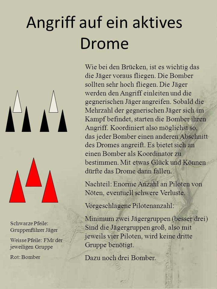 Angriff auf ein aktives Drome Wie bei den Brücken, ist es wichtig das die Jäger voraus fliegen. Die Bomber sollten sehr hoch fliegen. Die Jäger werden
