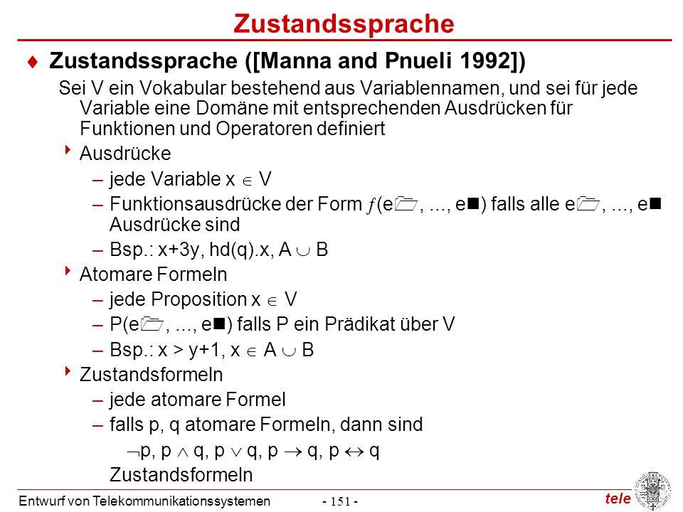 tele Entwurf von Telekommunikationssystemen- 151 - Zustandssprache  Zustandssprache ([Manna and Pnueli 1992]) Sei V ein Vokabular bestehend aus Varia
