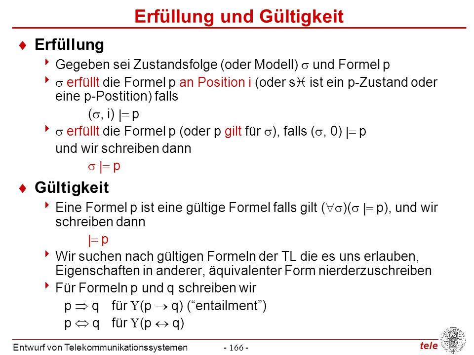 tele Entwurf von Telekommunikationssystemen- 166 - Erfüllung und Gültigkeit  Erfüllung  Gegeben sei Zustandsfolge (oder Modell)  und Formel p   e