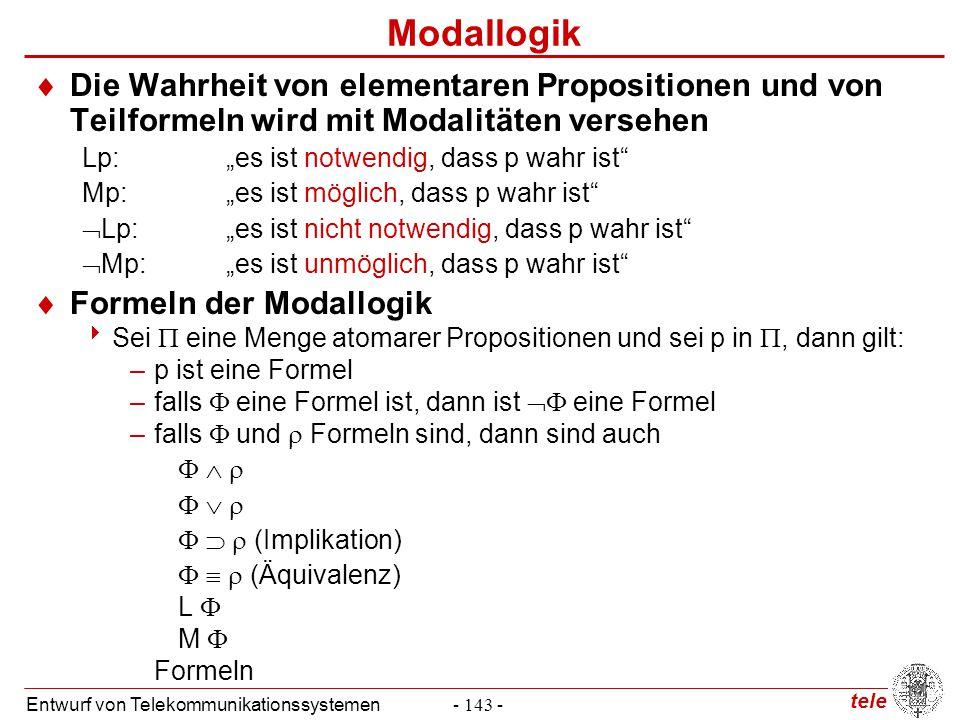 tele Entwurf von Telekommunikationssystemen- 143 - Modallogik  Die Wahrheit von elementaren Propositionen und von Teilformeln wird mit Modalitäten ve