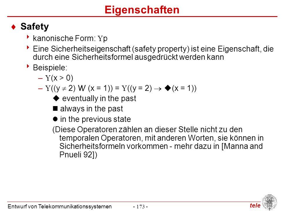 tele Entwurf von Telekommunikationssystemen- 173 - Eigenschaften  Safety  kanonische Form:  p  Eine Sicherheitseigenschaft (safety property) ist e