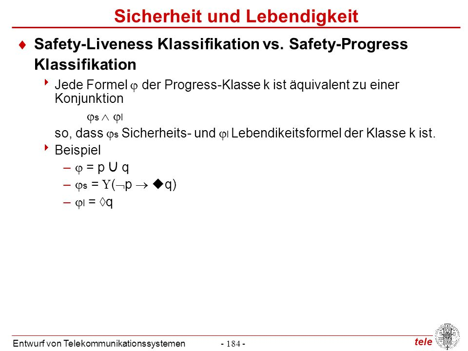 tele Entwurf von Telekommunikationssystemen- 184 - Sicherheit und Lebendigkeit  Safety-Liveness Klassifikation vs. Safety-Progress Klassifikation  J