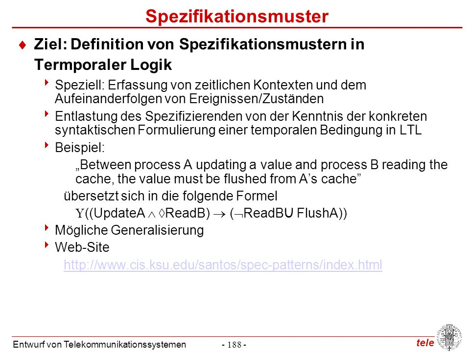 tele Entwurf von Telekommunikationssystemen- 188 - Spezifikationsmuster  Ziel: Definition von Spezifikationsmustern in Termporaler Logik  Speziell:
