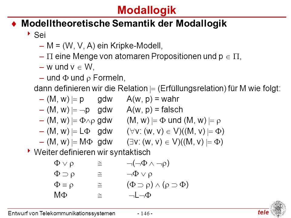 tele Entwurf von Telekommunikationssystemen- 146 - Modallogik  Modelltheoretische Semantik der Modallogik  Sei –M = (W, V, A) ein Kripke-Modell, – 