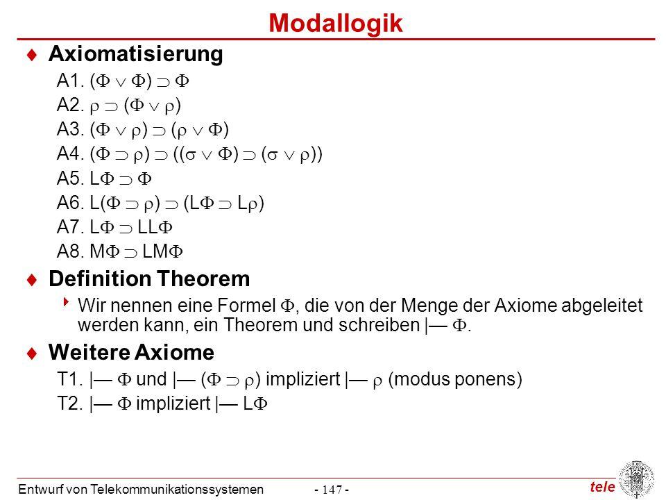 tele Entwurf von Telekommunikationssystemen- 147 - Modallogik  Axiomatisierung A1. (    )   A2.   (    ) A3. (    )  (    ) A4. ( 