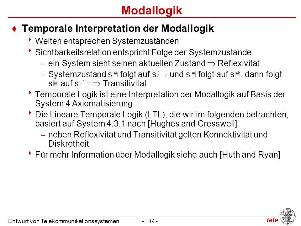 tele Entwurf von Telekommunikationssystemen- 149 - Modallogik  Temporale Interpretation der Modallogik  Welten entsprechen Systemzuständen  Sichtba