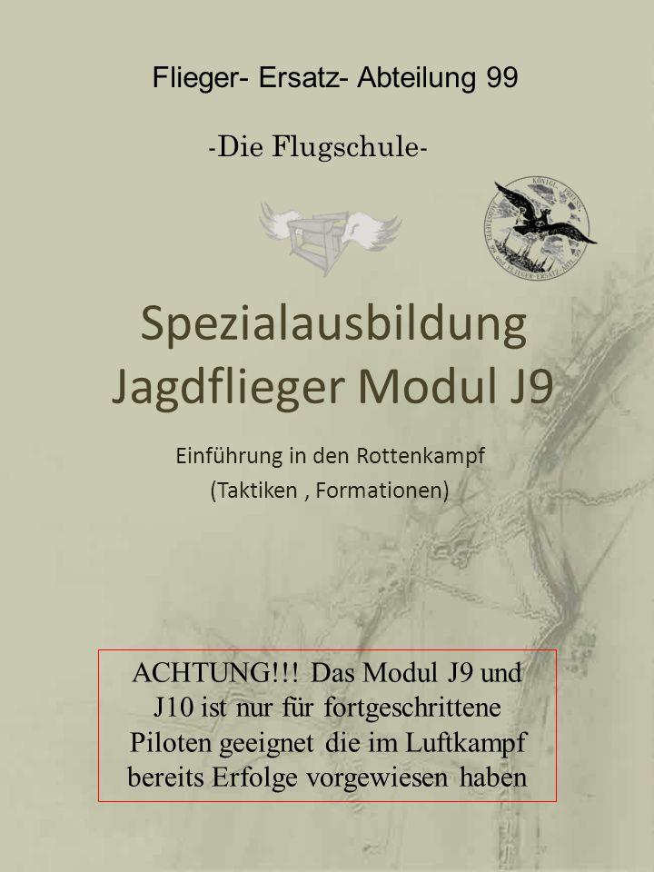 Spezialausbildung Jagdflieger Modul J9 Einführung in den Rottenkampf (Taktiken, Formationen) ACHTUNG!!! Das Modul J9 und J10 ist nur für fortgeschritt