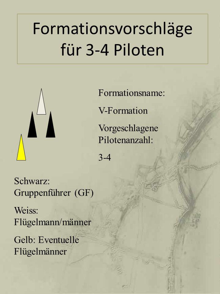 Formationsvorschläge für 3-4 Piloten Schwarz: Gruppenführer (GF) Weiss: Flügelmann/männer Gelb: Eventuelle Flügelmänner Formationsname: V-Formation Vo