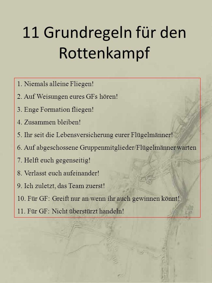 11 Grundregeln für den Rottenkampf 1. Niemals alleine Fliegen! 2. Auf Weisungen eures GFs hören! 3. Enge Formation fliegen! 4. Zusammen bleiben! 5. Ih