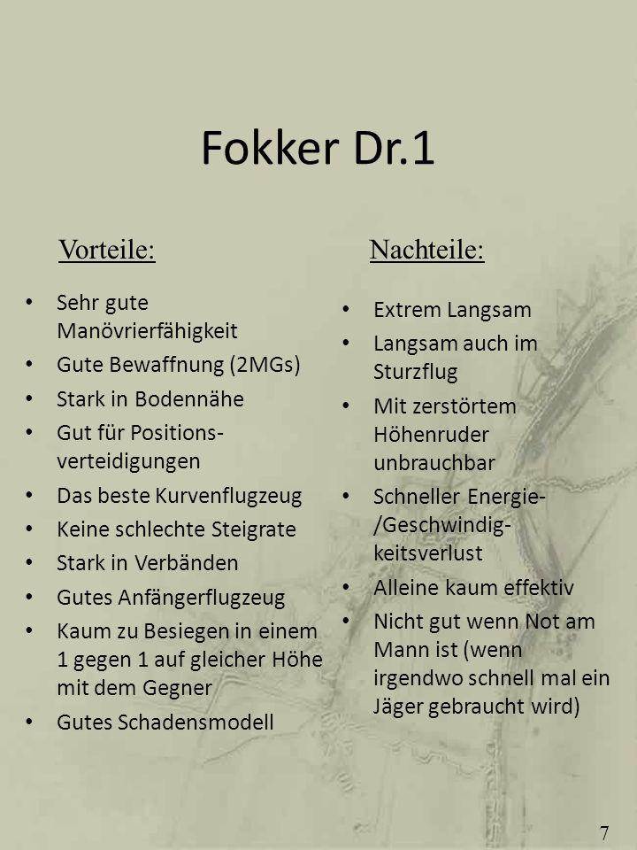 Fokker Dr.1 Sehr gute Manövrierfähigkeit Gute Bewaffnung (2MGs) Stark in Bodennähe Gut für Positions- verteidigungen Das beste Kurvenflugzeug Keine sc