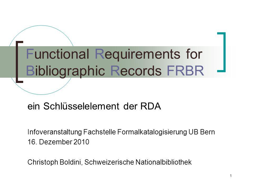 1 Functional Requirements for Bibliographic Records FRBR ein Schlüsselelement der RDA Infoveranstaltung Fachstelle Formalkatalogisierung UB Bern 16. D