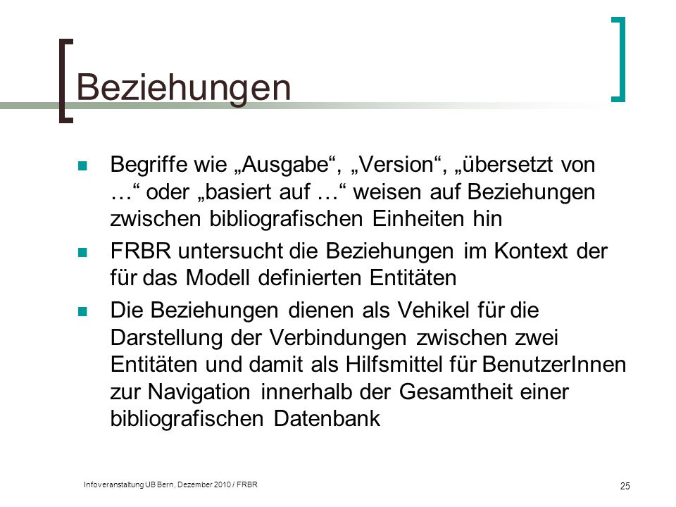 """Infoveranstaltung UB Bern, Dezember 2010 / FRBR 25 Beziehungen Begriffe wie """"Ausgabe"""", """"Version"""", """"übersetzt von …"""" oder """"basiert auf …"""" weisen auf Be"""