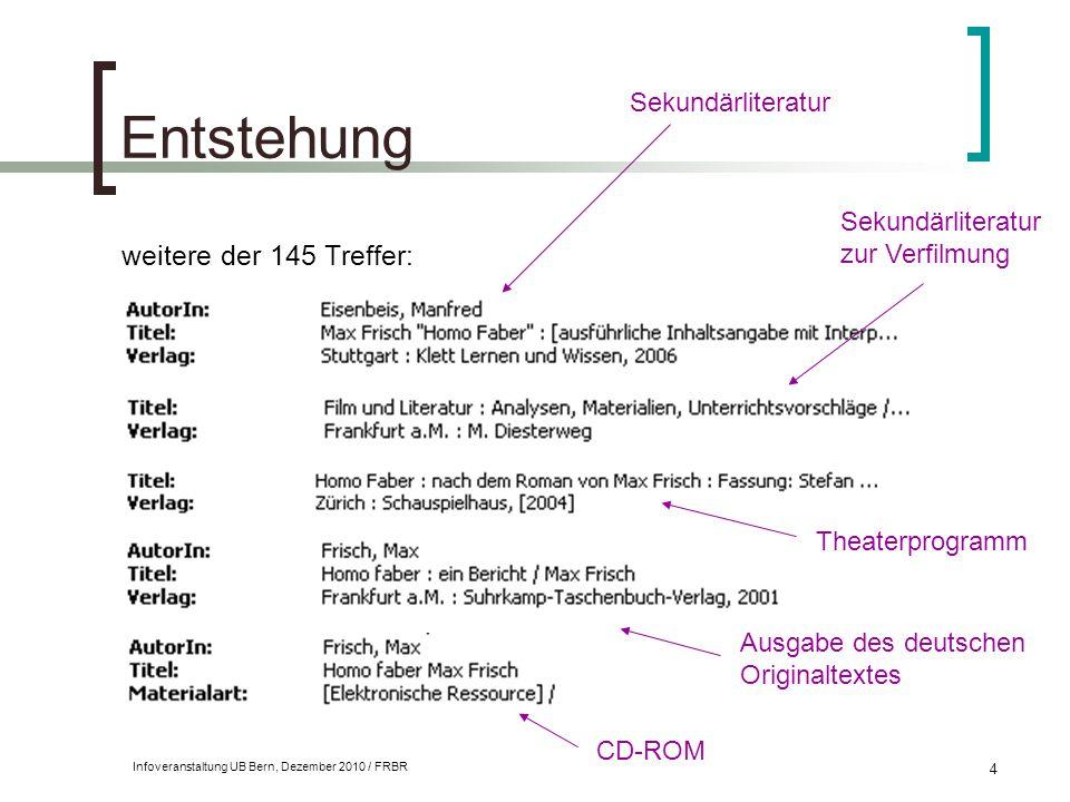 Infoveranstaltung UB Bern, Dezember 2010 / FRBR 4 Entstehung weitere der 145 Treffer: Sekundärliteratur Sekundärliteratur zur Verfilmung CD-ROM Theate