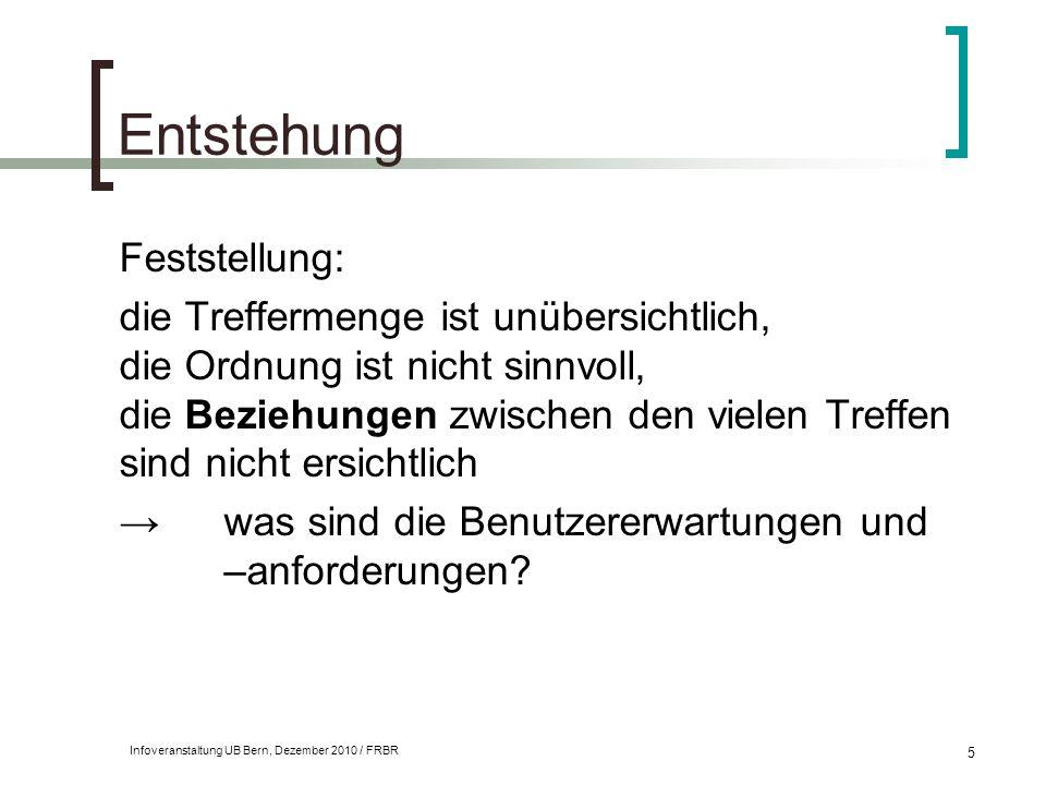 Infoveranstaltung UB Bern, Dezember 2010 / FRBR 5 Entstehung Feststellung: die Treffermenge ist unübersichtlich, die Ordnung ist nicht sinnvoll, die B