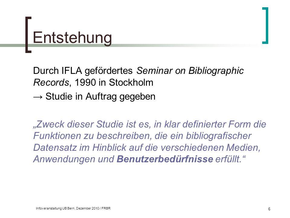 Infoveranstaltung UB Bern, Dezember 2010 / FRBR 6 Entstehung Durch IFLA gefördertes Seminar on Bibliographic Records, 1990 in Stockholm → Studie in Au