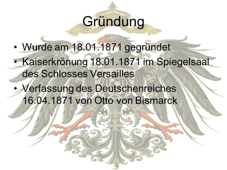 Gründung Wurde am 18.01.1871 gegründet Kaiserkrönung 18.01.1871 im Spiegelsaal des Schlosses Versailles Verfassung des Deutschenreiches 16.04.1871 von