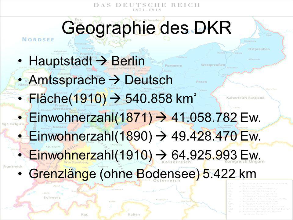 Geographie des DKR Hauptstadt  Berlin Amtssprache  Deutsch Fläche(1910)  540.858 km ² Einwohnerzahl(1871)  41.058.782 Ew. Einwohnerzahl(1890)  49