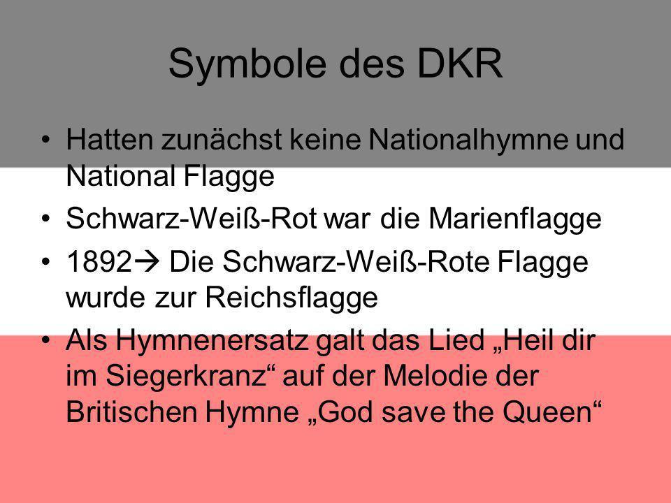 Symbole des DKR Hatten zunächst keine Nationalhymne und National Flagge Schwarz-Weiß-Rot war die Marienflagge 1892  Die Schwarz-Weiß-Rote Flagge wurd