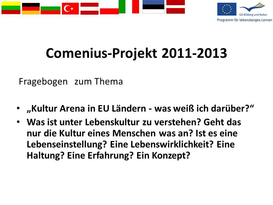 """Comenius-Projekt 2011-2013 Fragebogen zum Thema """"Kultur Arena in EU Ländern - was weiß ich darüber? Was ist unter Lebenskultur zu verstehen."""