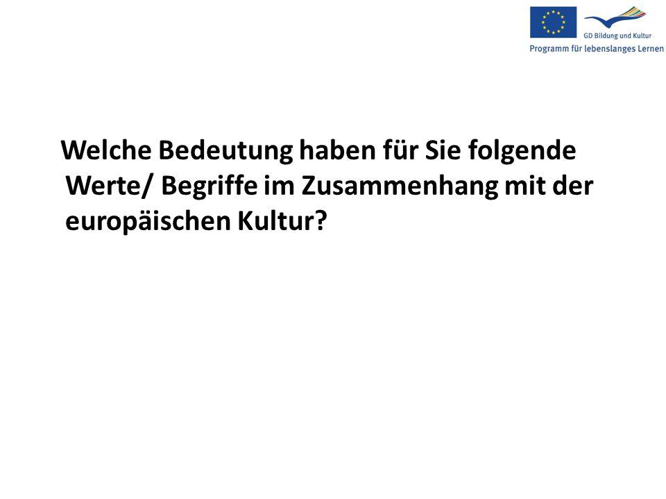 Welche Bedeutung haben für Sie folgende Werte/ Begriffe im Zusammenhang mit der europäischen Kultur?