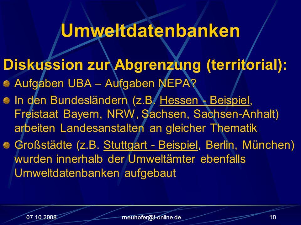 07.10.2008rneuhofer@t-online.de10 Umweltdatenbanken Diskussion zur Abgrenzung (territorial): Aufgaben UBA – Aufgaben NEPA.