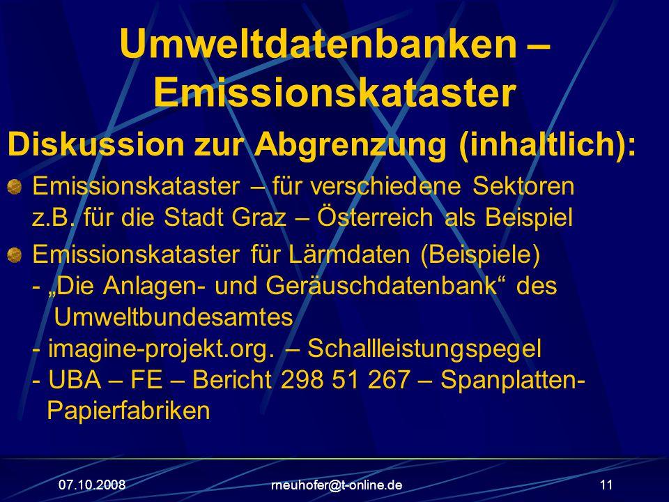 07.10.2008rneuhofer@t-online.de11 Umweltdatenbanken – Emissionskataster Diskussion zur Abgrenzung (inhaltlich): Emissionskataster – für verschiedene Sektoren z.B.