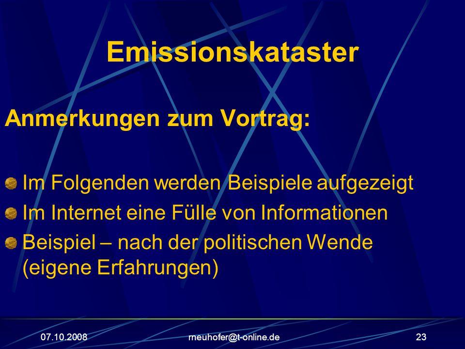 07.10.2008rneuhofer@t-online.de23 Emissionskataster Anmerkungen zum Vortrag: Im Folgenden werden Beispiele aufgezeigt Im Internet eine Fülle von Informationen Beispiel – nach der politischen Wende (eigene Erfahrungen)