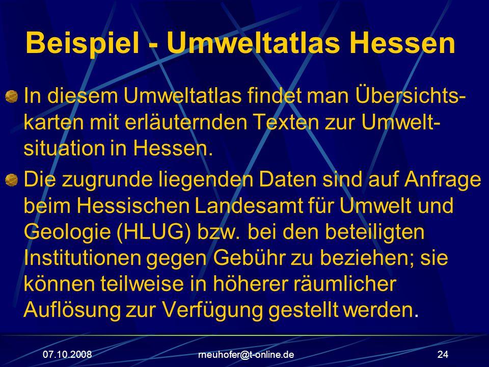 07.10.2008rneuhofer@t-online.de24 Beispiel - Umweltatlas Hessen In diesem Umweltatlas findet man Übersichts- karten mit erläuternden Texten zur Umwelt- situation in Hessen.