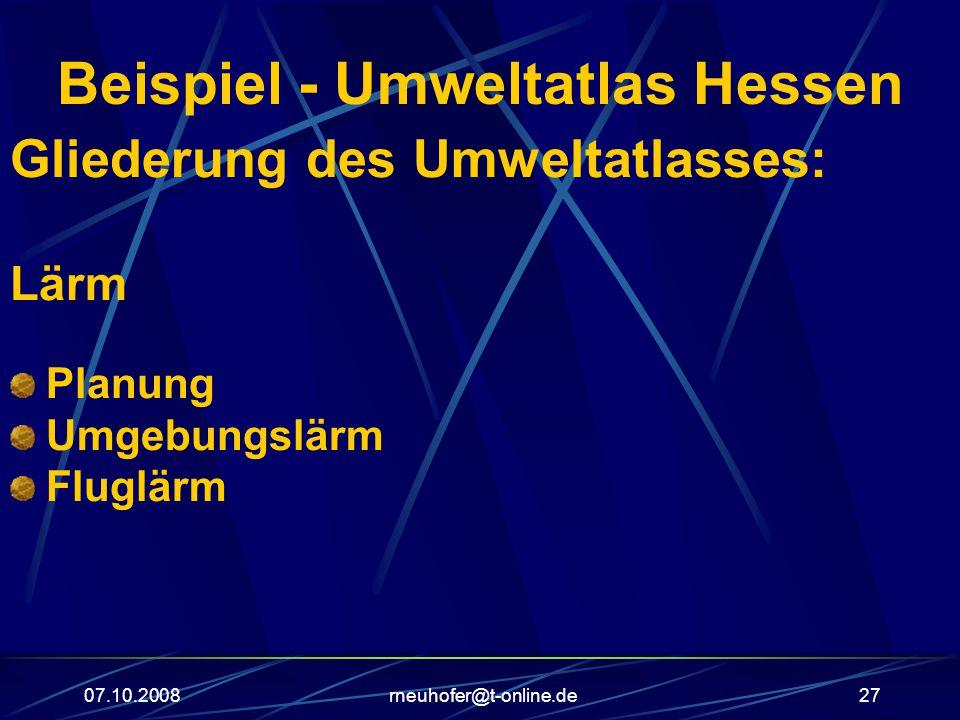 07.10.2008rneuhofer@t-online.de27 Beispiel - Umweltatlas Hessen Gliederung des Umweltatlasses: Lärm Planung Umgebungslärm Fluglärm