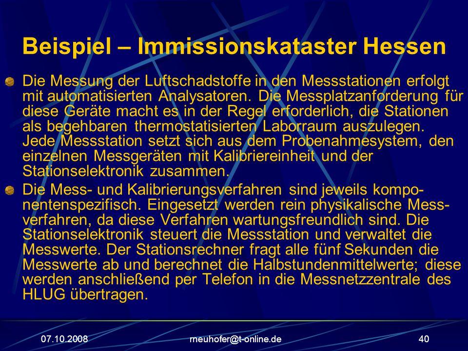07.10.2008rneuhofer@t-online.de40 Beispiel – Immissionskataster Hessen Die Messung der Luftschadstoffe in den Messstationen erfolgt mit automatisierten Analysatoren.