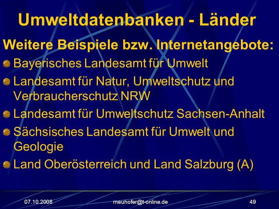 07.10.2008rneuhofer@t-online.de49 Umweltdatenbanken - Länder Weitere Beispiele bzw.