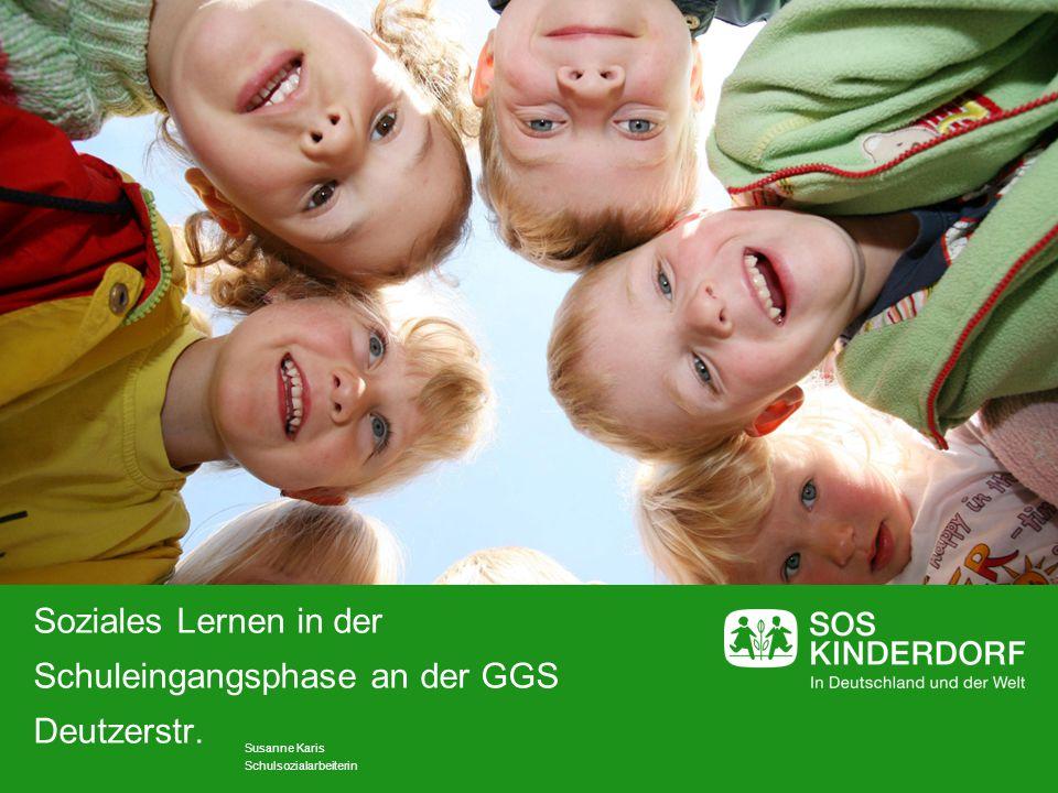 Soziales Lernen in der Schuleingangsphase an der GGS Deutzerstr. Susanne Karis Schulsozialarbeiterin