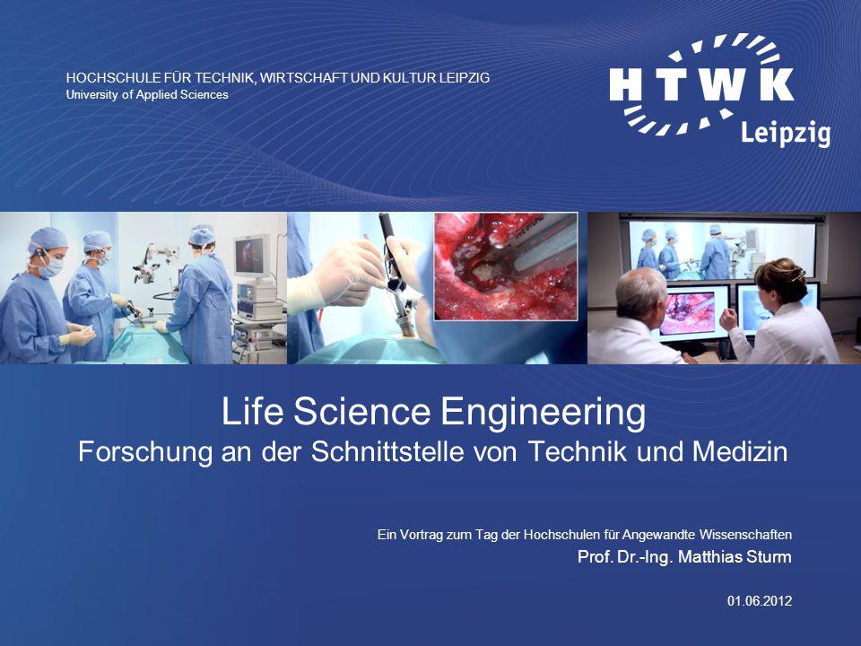 01.06.2012 Life Science Engineering Forschung an der Schnittstelle von Technik und Medizin Ein Vortrag zum Tag der Hochschulen für Angewandte Wissenschaften Prof.