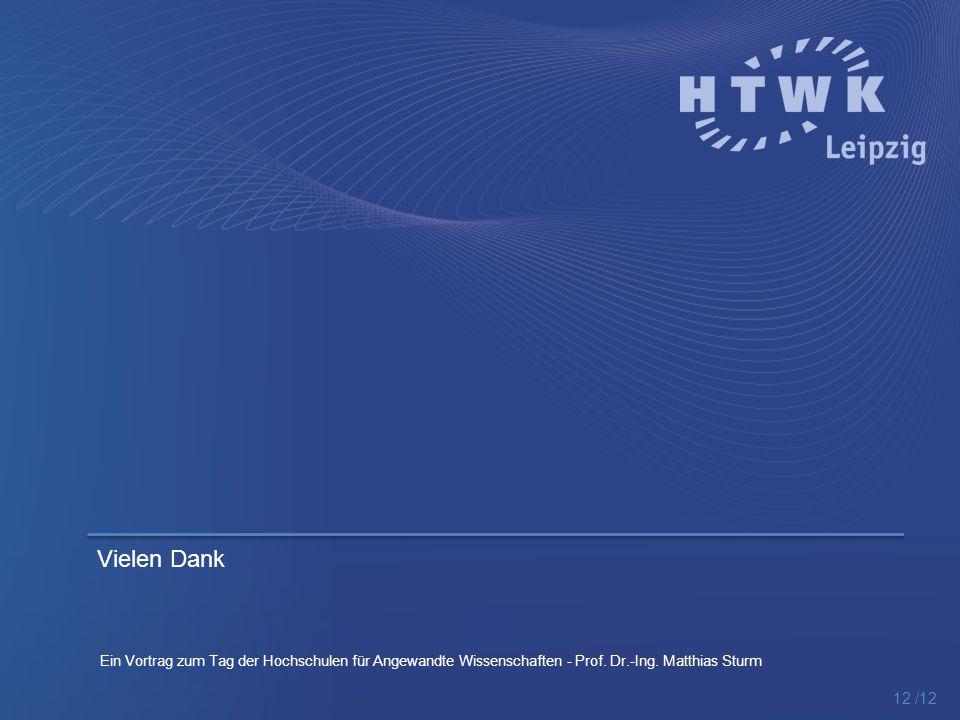 Vielen Dank 12 /12 Ein Vortrag zum Tag der Hochschulen für Angewandte Wissenschaften - Prof. Dr.-Ing. Matthias Sturm