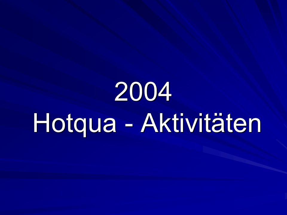2004 Hotqua - Aktivitäten