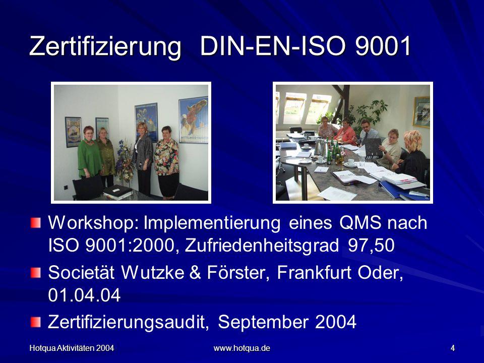 Hotqua Aktivitäten 2004 www.hotqua.de 4 Zertifizierung DIN-EN-ISO 9001 Workshop: Implementierung eines QMS nach ISO 9001:2000, Zufriedenheitsgrad 97,50 Societät Wutzke & Förster, Frankfurt Oder, 01.04.04 Zertifizierungsaudit, September 2004