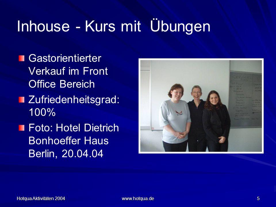 Hotqua Aktivitäten 2004 www.hotqua.de 5 Inhouse - Kurs mit Übungen Gastorientierter Verkauf im Front Office Bereich Zufriedenheitsgrad: 100% Foto: Hotel Dietrich Bonhoeffer Haus Berlin, 20.04.04