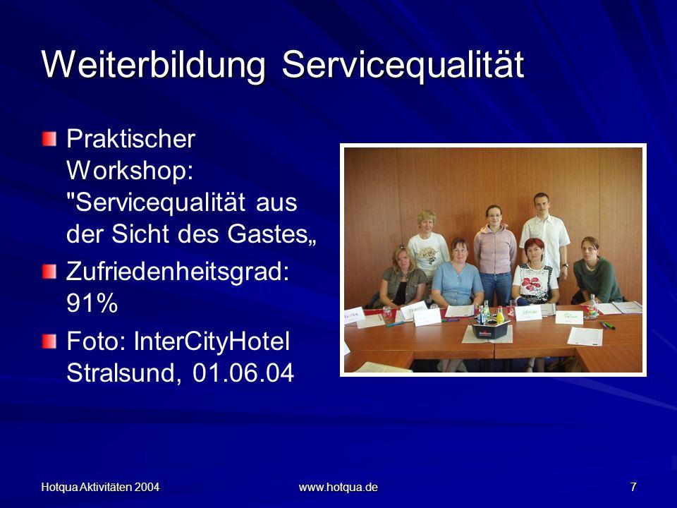 """Hotqua Aktivitäten 2004 www.hotqua.de 7 Weiterbildung Servicequalität Praktischer Workshop: Servicequalität aus der Sicht des Gastes"""" Zufriedenheitsgrad: 91% Foto: InterCityHotel Stralsund, 01.06.04"""