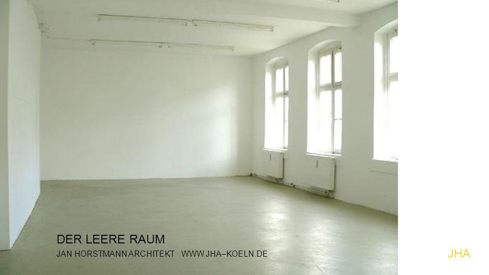 JHA JAN HORSTMANN ARCHITEKT · WWW.JHA–KOELN.DE DER LEERE RAUM