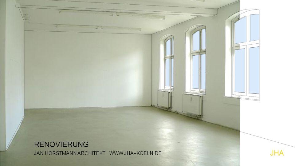 JHA JAN HORSTMANN ARCHITEKT · WWW.JHA–KOELN.DE RENOVIERUNG